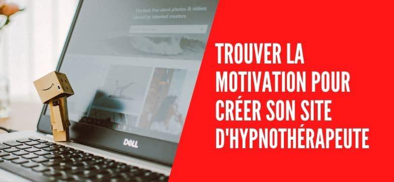 Comment se motiver à créer votre site internet en tant qu'hypnothérapeute ?