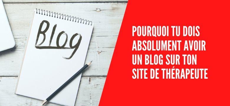 Pourquoi Tu Dois Absolument Avoir Un Blog Sur Ton Site de Thérapeute !