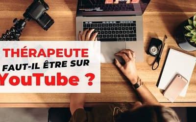[VIDEO] Thérapeute : Faut-il Absolument Être sur YouTube Pour Développer Ton Cabinet ?