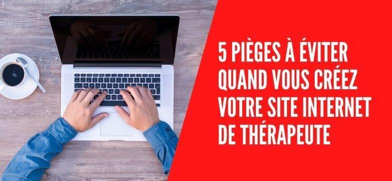 Les 5 pièges à éviter quand vous créez votre site Internet de thérapeute